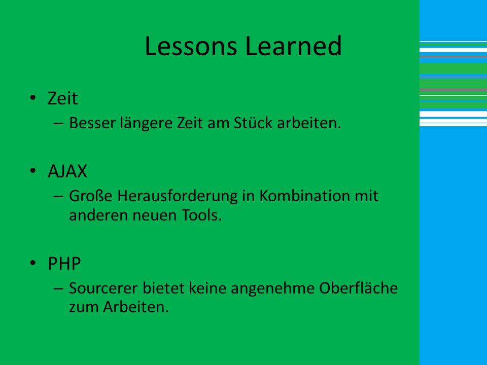 Lessons Learned Zeit – Besser längere Zeit am Stück arbeiten. AJAX – Große Herausforderung in Kombination mit anderen neuen Tools. PHP – Sourcerer bie