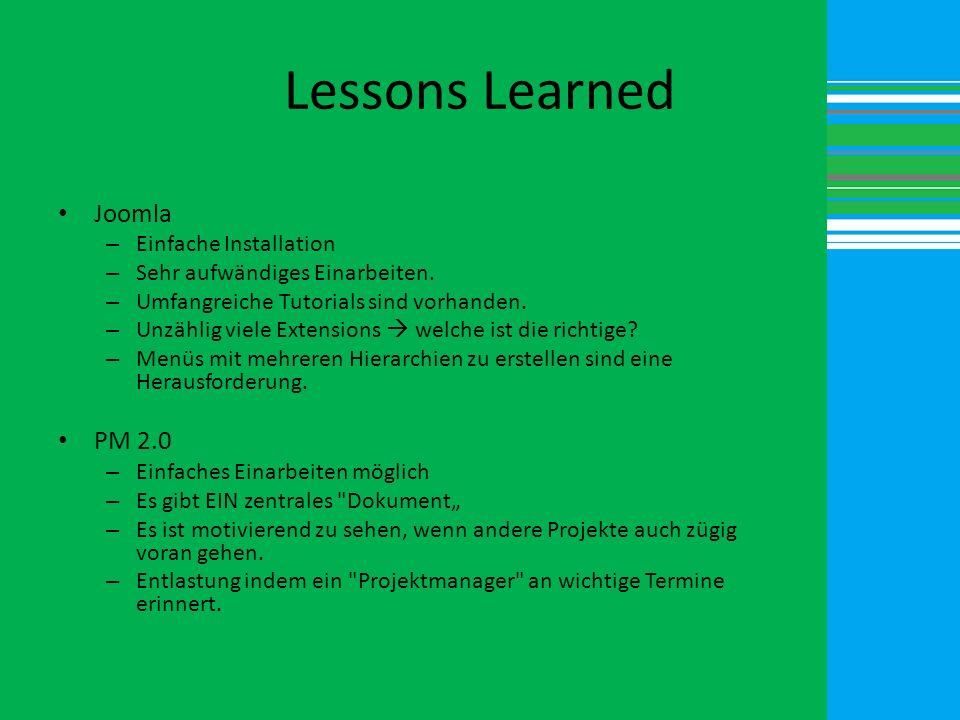 Lessons Learned Joomla – Einfache Installation – Sehr aufwändiges Einarbeiten. – Umfangreiche Tutorials sind vorhanden. – Unzählig viele Extensions we