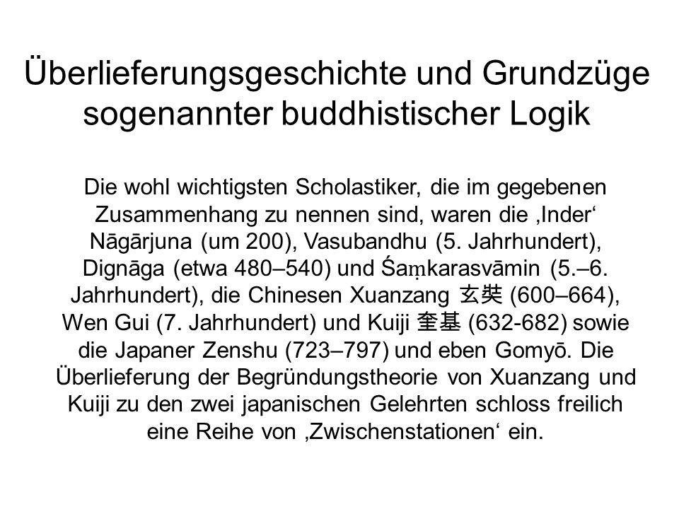 Überlieferungsgeschichte und Grundzüge sogenannter buddhistischer Logik Die wohl wichtigsten Scholastiker, die im gegebenen Zusammenhang zu nennen sind, waren die Inder Nāgārjuna (um 200), Vasubandhu (5.
