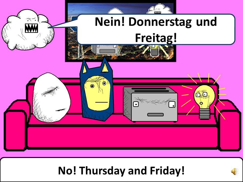 Dienstag und Mittwoch! Tuesday and Wednesday!