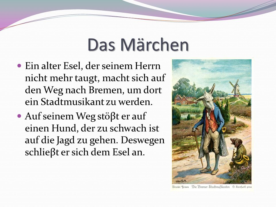 Das Märchen Ein alter Esel, der seinem Herrn nicht mehr taugt, macht sich auf den Weg nach Bremen, um dort ein Stadtmusikant zu werden. Auf seinem Weg