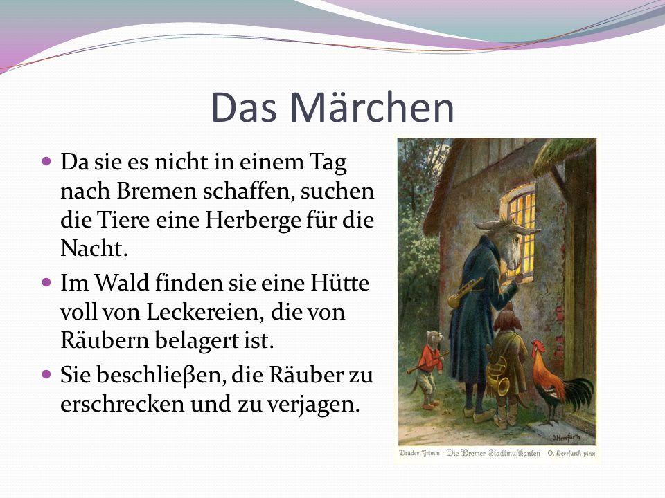 Das Märchen Da sie es nicht in einem Tag nach Bremen schaffen, suchen die Tiere eine Herberge für die Nacht. Im Wald finden sie eine Hütte voll von Le