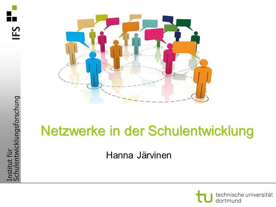 Institut für Schulentwicklungsforschung Netzwerke in der Schulentwicklung Hanna Järvinen