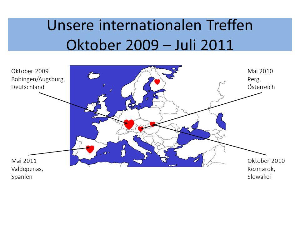 Unsere internationalen Treffen Oktober 2009 – Juli 2011 Oktober 2009 Bobingen/Augsburg, Deutschland Mai 2010 Perg, Österreich Oktober 2010 Kezmarok, Slowakei Mai 2011 Valdepenas, Spanien