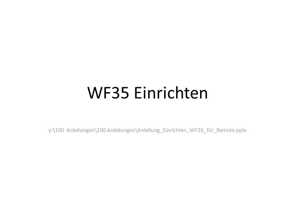 WF35 Einrichten y:\100 Anleitungen\100 Anleitungen\Anleitung_Einrichten_WF35_für_Remote.pptx