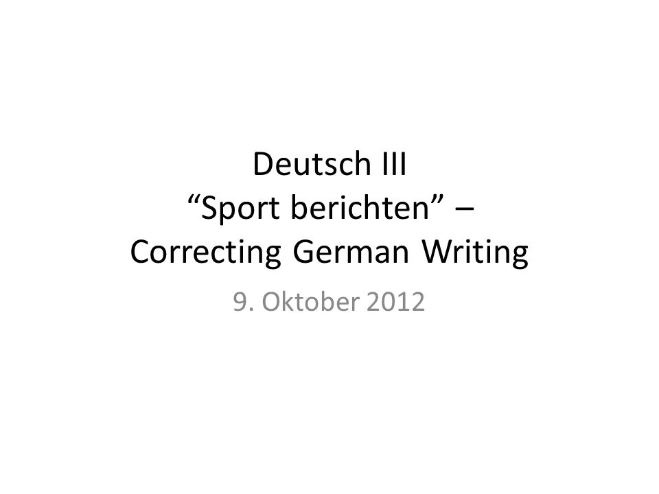 Deutsch III Sport berichten – Correcting German Writing 9. Oktober 2012