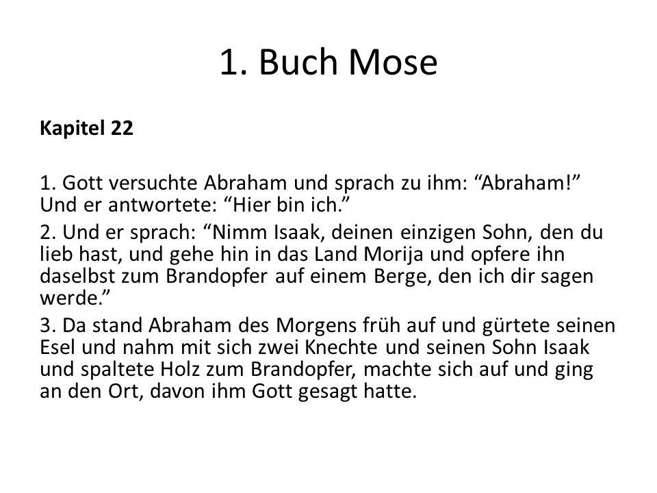 1. Buch Mose Kapitel 22 1. Gott versuchte Abraham und sprach zu ihm: Abraham.
