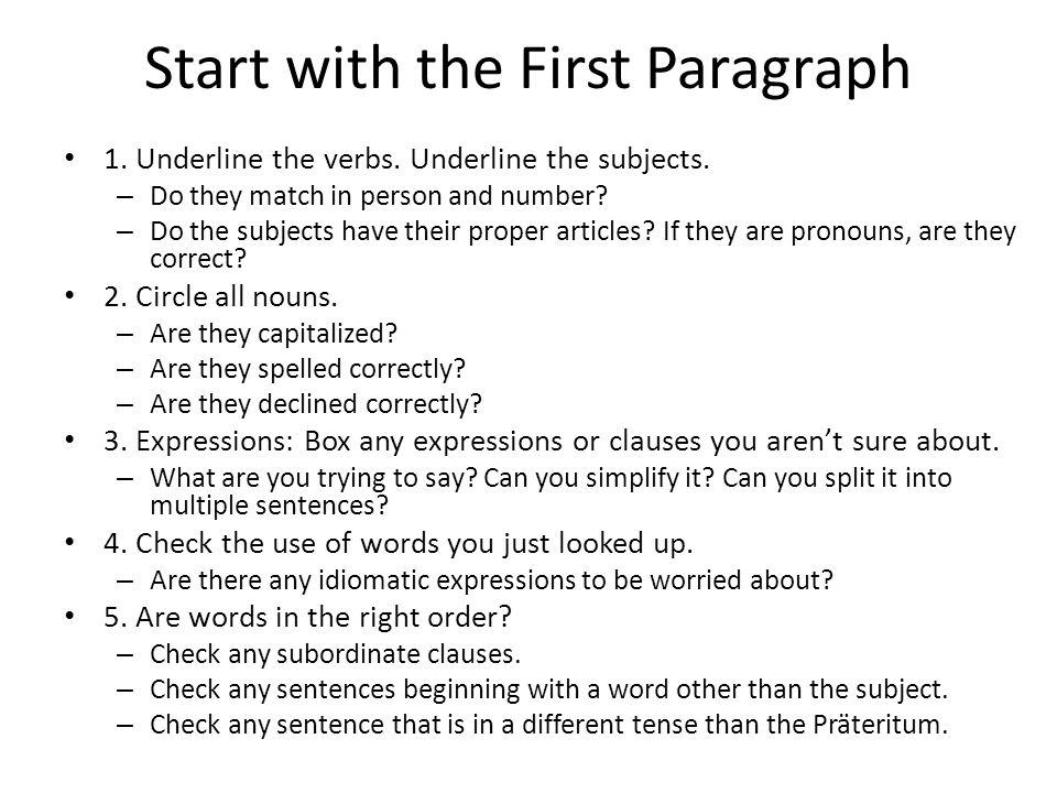 Start with the First Paragraph 1. Underline the verbs. Underline the subjects. – Do they match in person and number? – Do the subjects have their prop