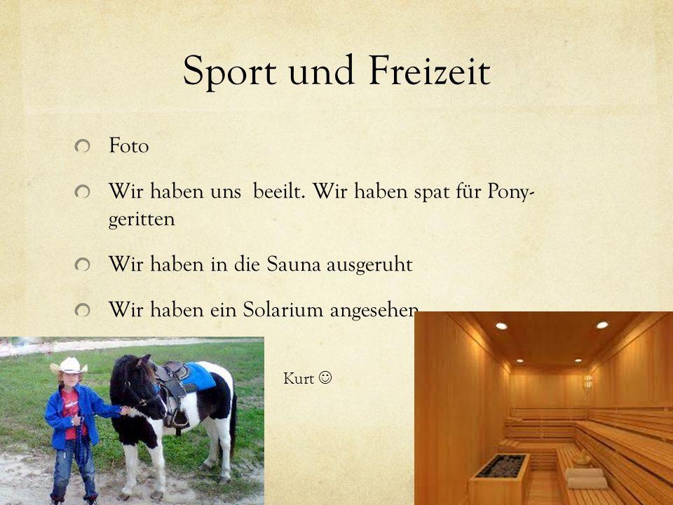 Sport und Freizeit Foto Wir haben uns beeilt. Wir haben spat für Pony- geritten Wir haben in die Sauna ausgeruht Wir haben ein Solarium angesehen Kurt