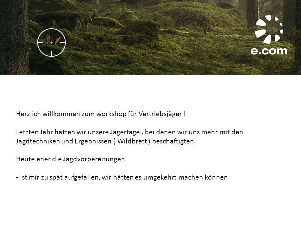 Herzlich willkommen zum workshop für Vertriebsjäger ! Letzten Jahr hatten wir unsere Jägertage, bei denen wir uns mehr mit den Jagdtechniken und Ergeb