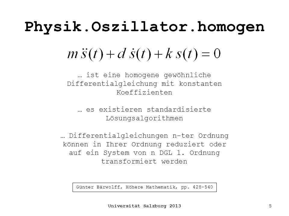 Physik.Oszillator.homogen Universität Salzburg 20135 … ist eine homogene gewöhnliche Differentialgleichung mit konstanten Koeffizienten … es existiere