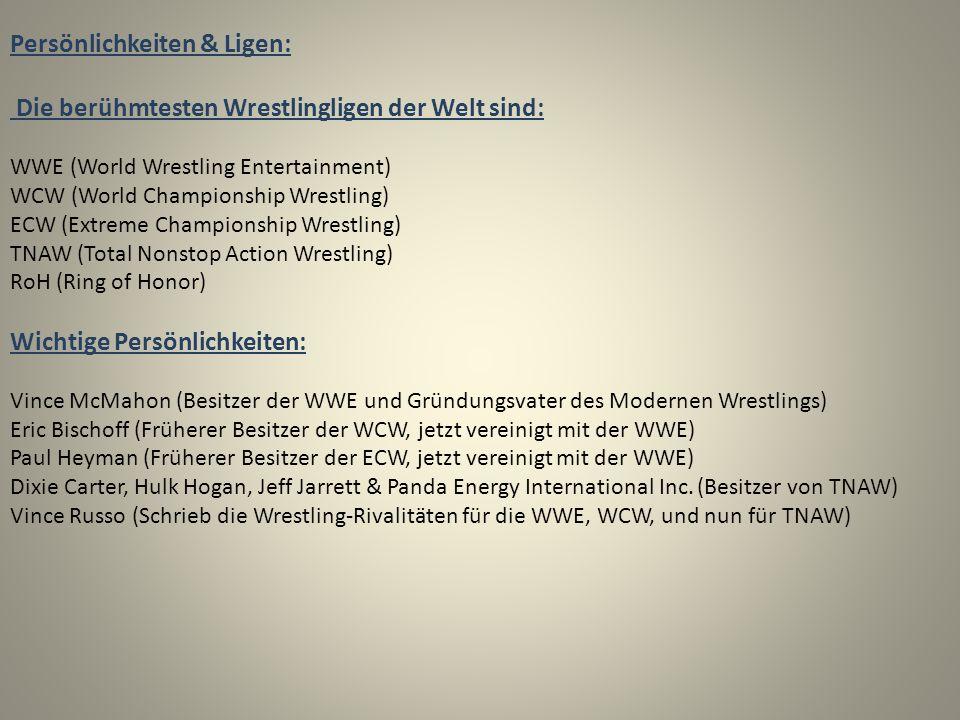 Persönlichkeiten & Ligen: Die berühmtesten Wrestlingligen der Welt sind: WWE (World Wrestling Entertainment) WCW (World Championship Wrestling) ECW (E