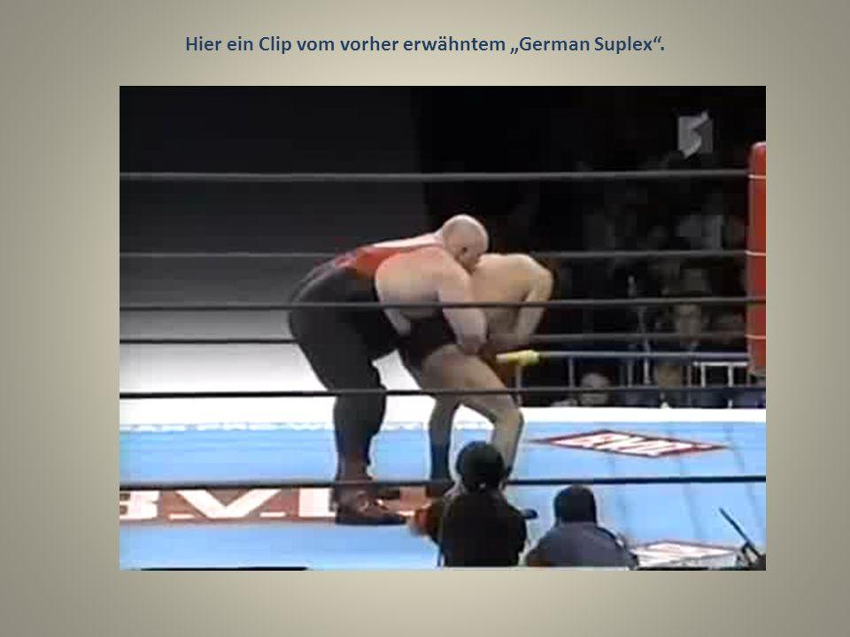 Hier ein Clip vom vorher erwähntem German Suplex.