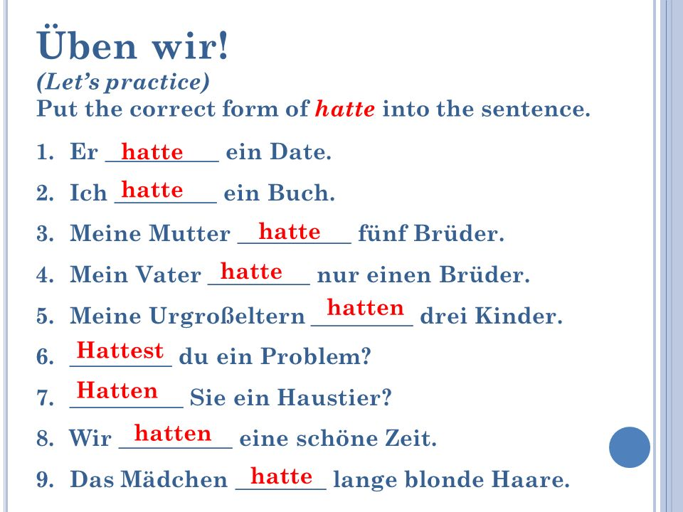 Üben wir.(Lets practice) Put the correct form of hatte into the sentence.