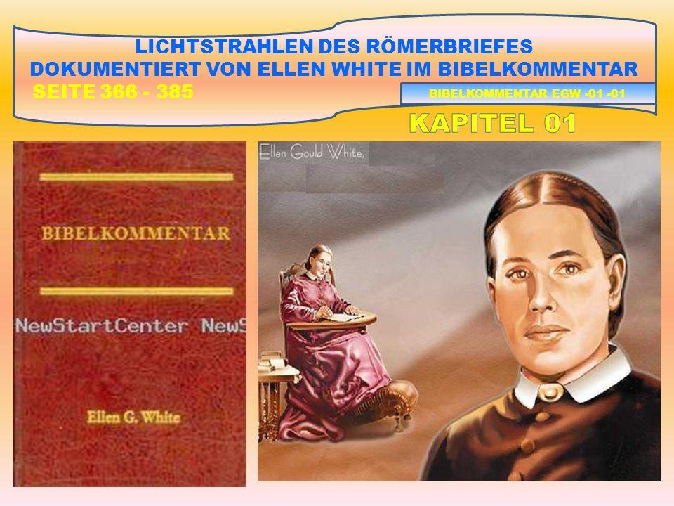 LICHTSTRAHLEN DES RÖMERBRIEFES DOKUMENTIERT VON ELLEN WHITE IM BIBELKOMMENTAR SEITE 366 - 385 Römer 1,17; Ein wachsendes Glaubensverständnis.
