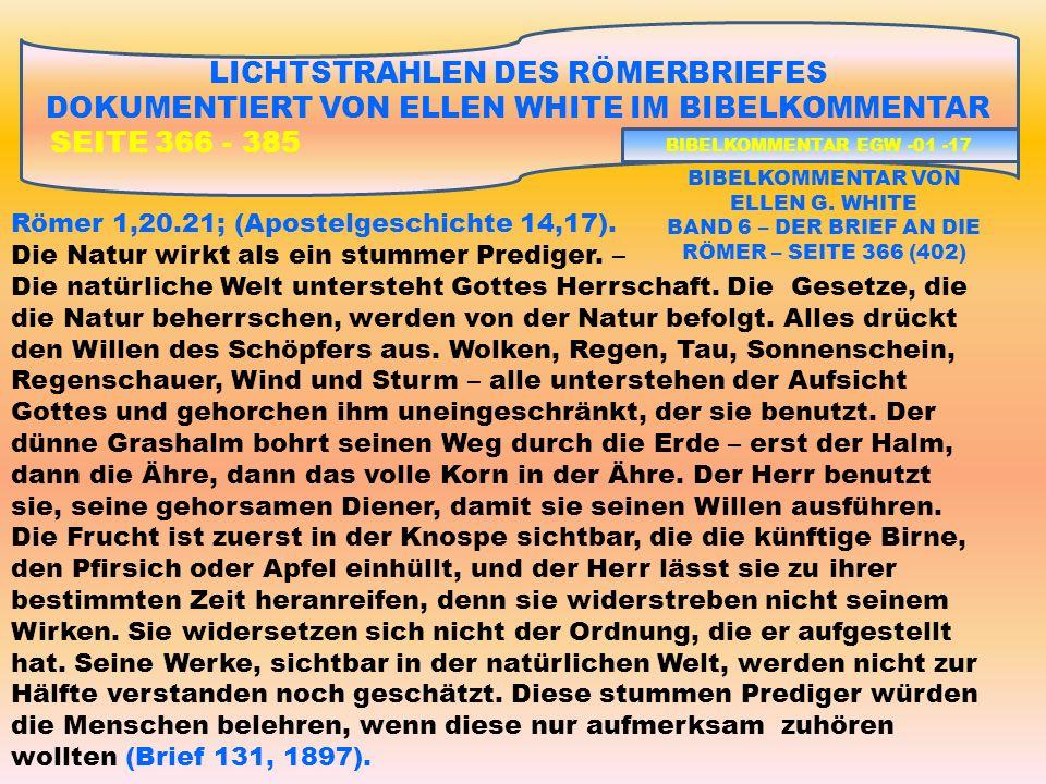 LICHTSTRAHLEN DES RÖMERBRIEFES DOKUMENTIERT VON ELLEN WHITE IM BIBELKOMMENTAR SEITE 366 - 385 Römer 1,20.21; (Apostelgeschichte 14,17).
