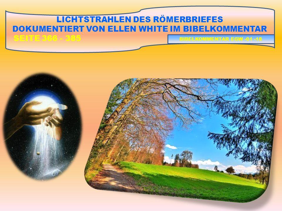 LICHTSTRAHLEN DES RÖMERBRIEFES DOKUMENTIERT VON ELLEN WHITE IM BIBELKOMMENTAR SEITE 366 - 385 BIBELKOMMENTAR EGW -01 -18