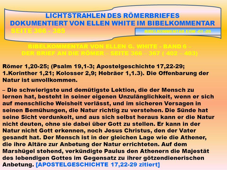 LICHTSTRAHLEN DES RÖMERBRIEFES DOKUMENTIERT VON ELLEN WHITE IM BIBELKOMMENTAR SEITE 366 - 385 Römer 1,20-25; (Psalm 19,1-3; Apostelgeschichte 17,22-29; 1.Korinther 1,21; Kolosser 2,9; Hebräer 1,1.3).