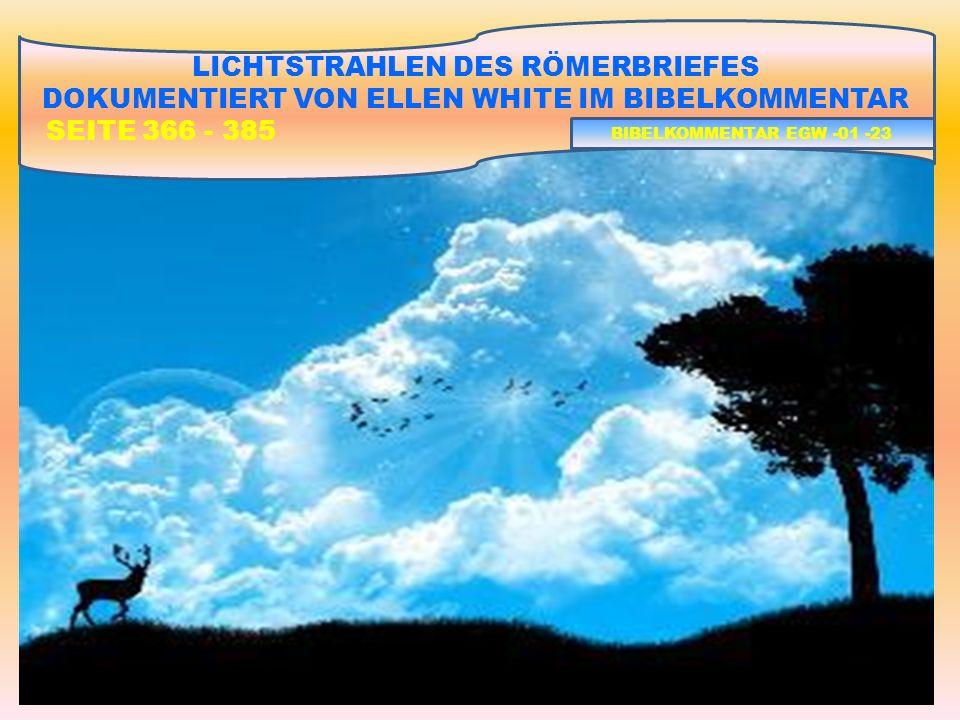 LICHTSTRAHLEN DES RÖMERBRIEFES DOKUMENTIERT VON ELLEN WHITE IM BIBELKOMMENTAR SEITE 366 - 385 BIBELKOMMENTAR EGW -01 -23