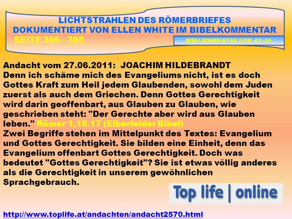 Andacht vom 27.06.2011: JOACHIM HILDEBRANDT Denn ich schäme mich des Evangeliums nicht, ist es doch Gottes Kraft zum Heil jedem Glaubenden, sowohl dem Juden zuerst als auch dem Griechen.