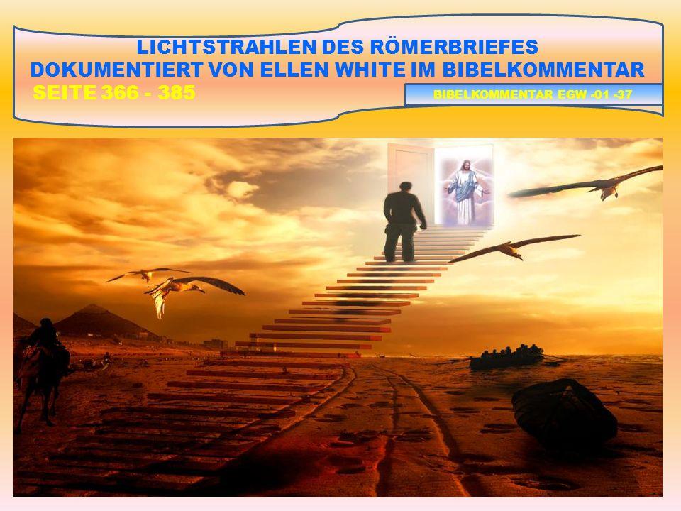 LICHTSTRAHLEN DES RÖMERBRIEFES DOKUMENTIERT VON ELLEN WHITE IM BIBELKOMMENTAR SEITE 366 - 385 BIBELKOMMENTAR EGW -01 -37