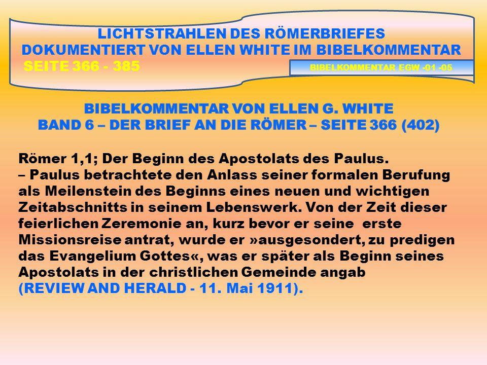 RÖMER 1, 18 – 23: DIE GOTTLOSEN HEIDEN LICHTSTRAHLEN DES RÖMERBRIEFES DOKUMENTIERT VON ELLEN WHITE IM BIBELKOMMENTAR SEITE 366 - 385 18 Denn Gottes Zorn wird vom Himmel her offenbart über alles gottlose Wesen und alle Ungerechtigkeit der Menschen, die die Wahrheit durch Ungerechtigkeit niederhalten.