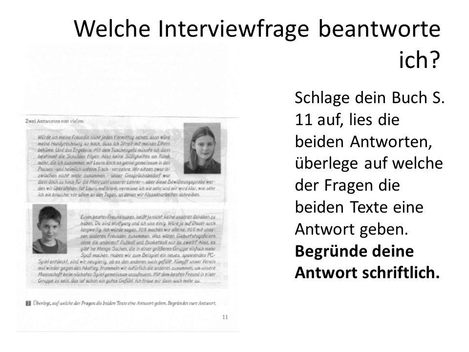 Welche Interviewfrage beantworte ich? Schlage dein Buch S. 11 auf, lies die beiden Antworten, überlege auf welche der Fragen die beiden Texte eine Ant