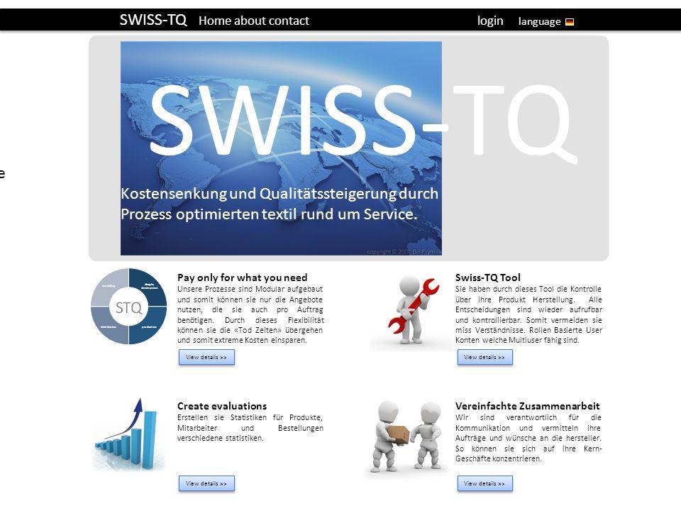 SWISS-TQ Home about contact login language SWISS-TQ Kostensenkung und Qualitätssteigerung durch Prozess optimierten textil rund um Service. Pay only f