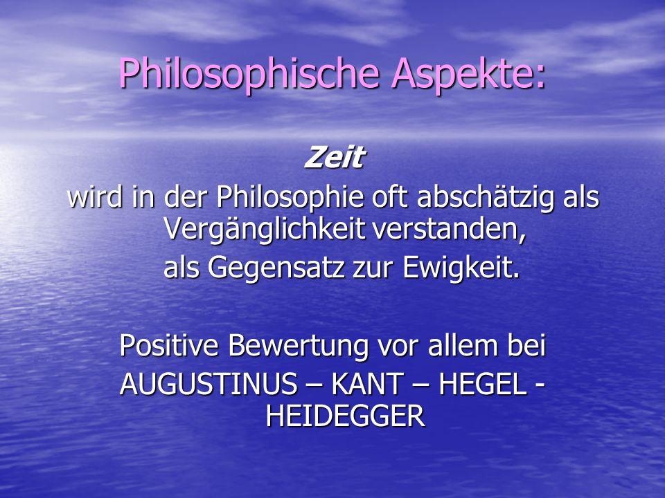 Philosophische Aspekte: Zeit wird in der Philosophie oft abschätzig als Vergänglichkeit verstanden, als Gegensatz zur Ewigkeit.