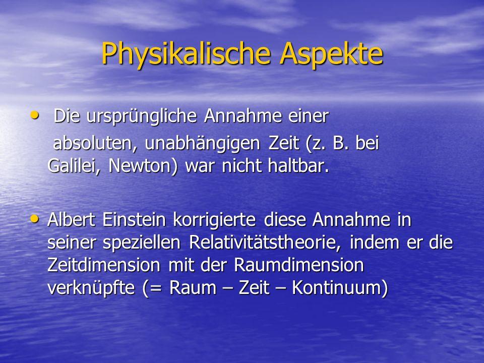 Physikalische Aspekte Die ursprüngliche Annahme einer Die ursprüngliche Annahme einer absoluten, unabhängigen Zeit (z. B. bei Galilei, Newton) war nic