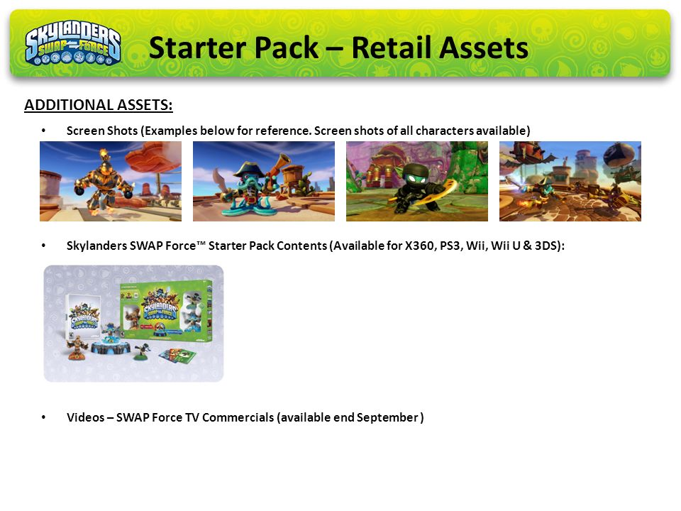 Screen Shots (Examples below for reference. Screen shots of all characters available) Skylanders SWAP Force Starter Pack Contents (Available for X360,