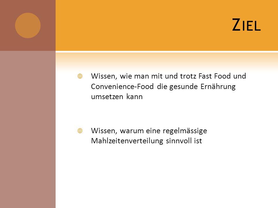 Z IEL Wissen, wie man mit und trotz Fast Food und Convenience-Food die gesunde Ernährung umsetzen kann Wissen, warum eine regelmässige Mahlzeitenverte