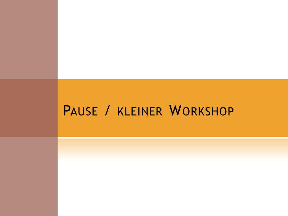 P AUSE / KLEINER W ORKSHOP