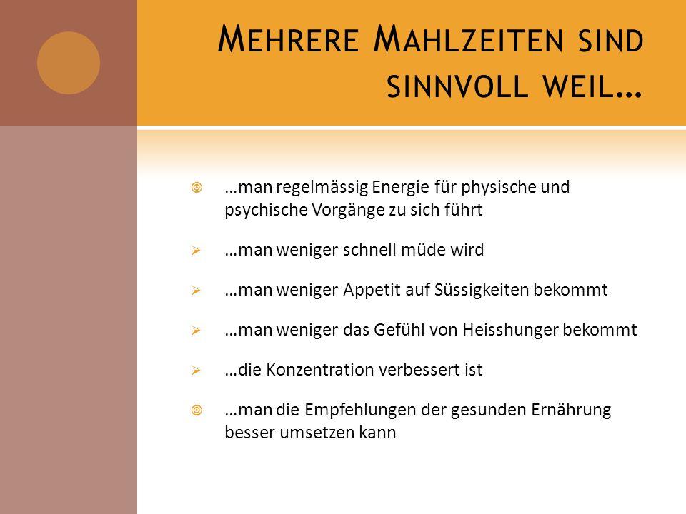 M EHRERE M AHLZEITEN SIND SINNVOLL WEIL … …man regelmässig Energie für physische und psychische Vorgänge zu sich führt …man weniger schnell müde wird
