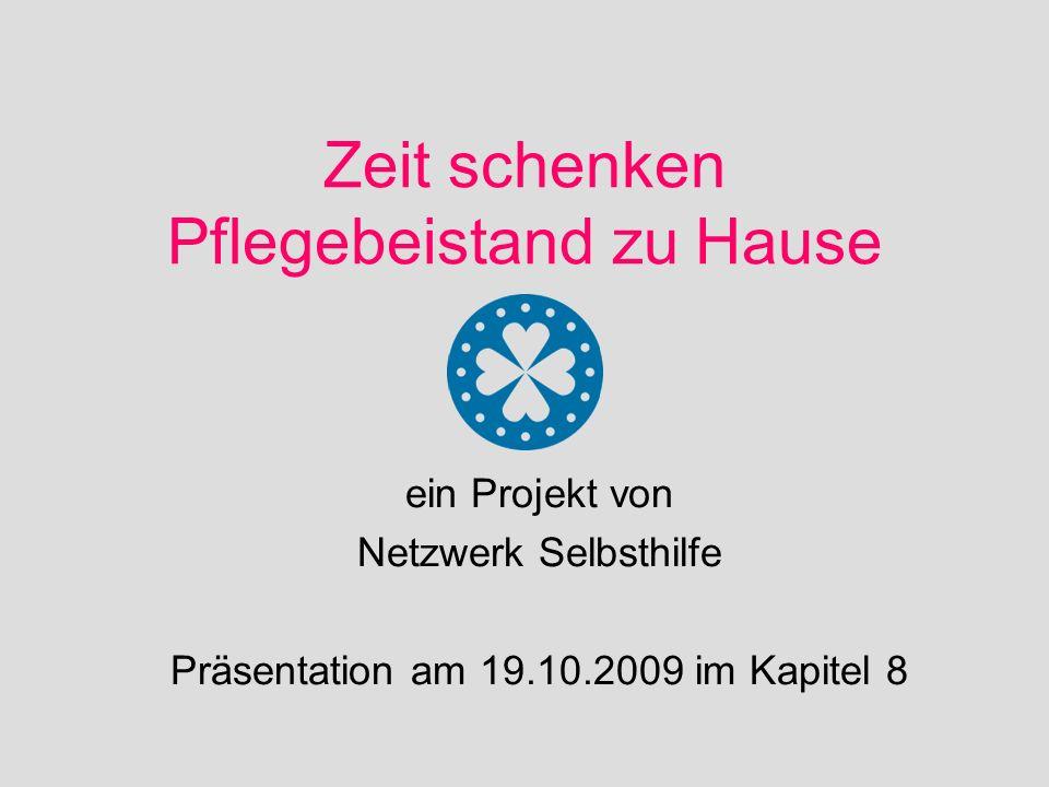 Zeit schenken Pflegebeistand zu Hause ein Projekt von Netzwerk Selbsthilfe Präsentation am 19.10.2009 im Kapitel 8