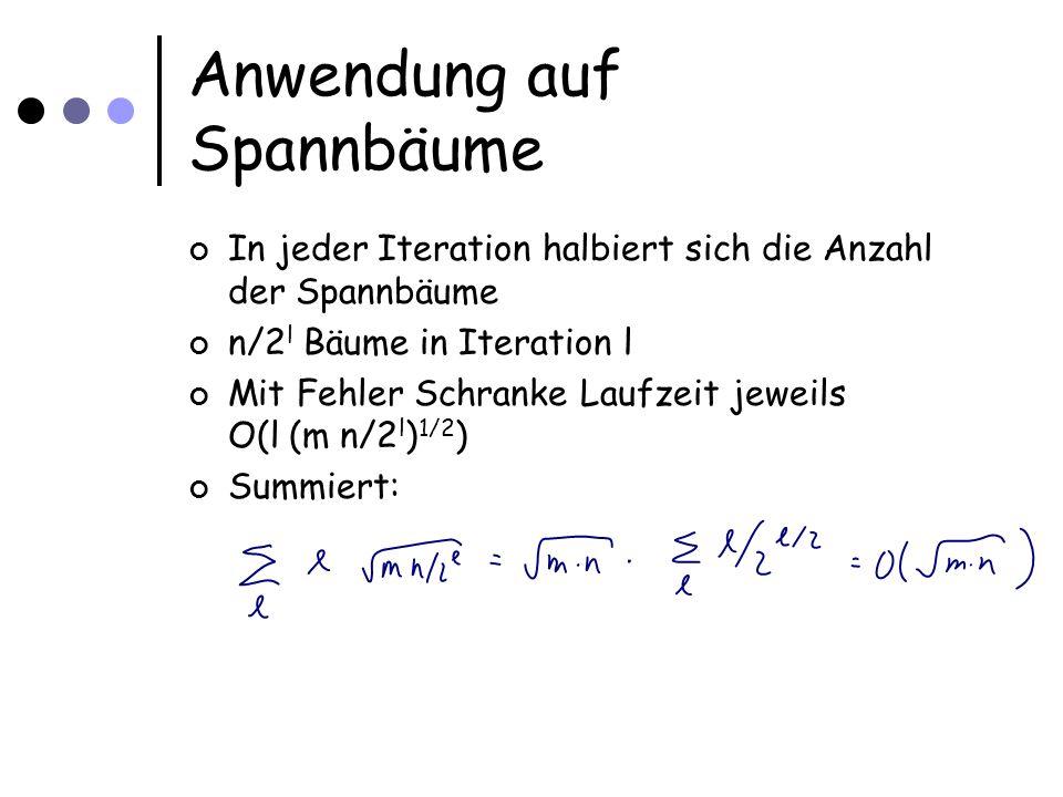 Anwendung auf Spannbäume In jeder Iteration halbiert sich die Anzahl der Spannbäume n/2 l Bäume in Iteration l Mit Fehler Schranke Laufzeit jeweils O(l (m n/2 l ) 1/2 ) Summiert: