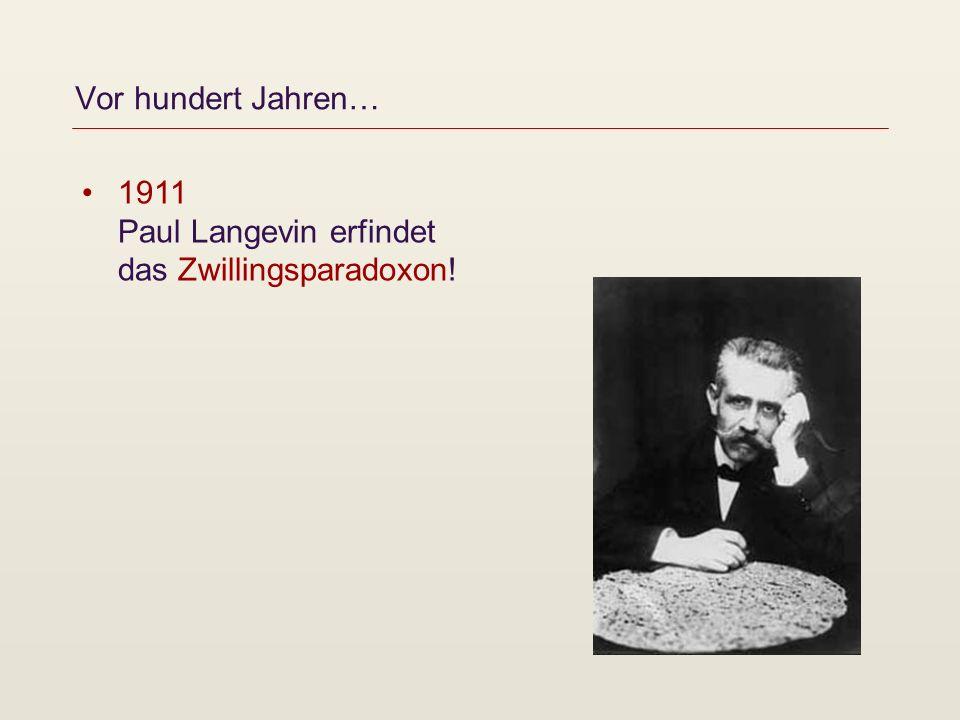 Vor hundert Jahren… 1911 Paul Langevin erfindet das Zwillingsparadoxon!