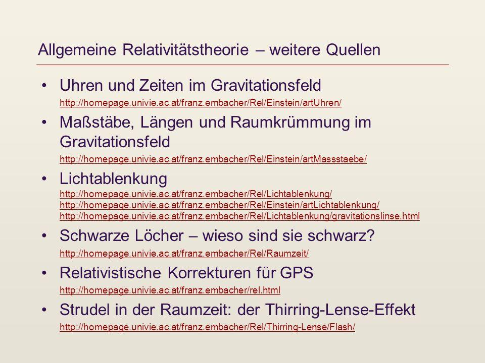 Allgemeine Relativitätstheorie – weitere Quellen Uhren und Zeiten im Gravitationsfeld http://homepage.univie.ac.at/franz.embacher/Rel/Einstein/artUhre