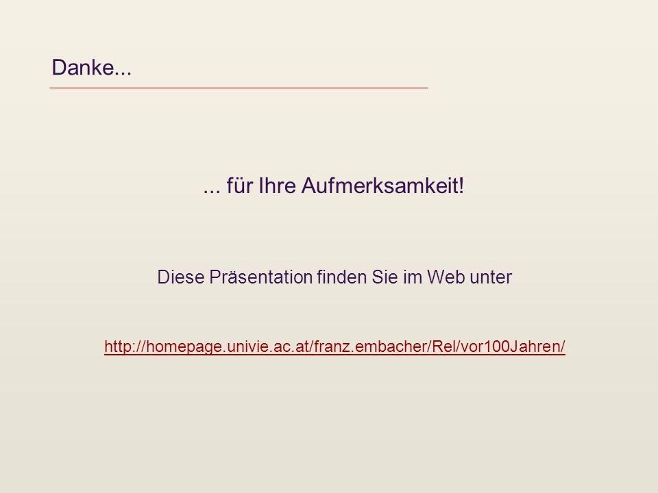 Danke...... für Ihre Aufmerksamkeit! Diese Präsentation finden Sie im Web unter http://homepage.univie.ac.at/franz.embacher/Rel/vor100Jahren/