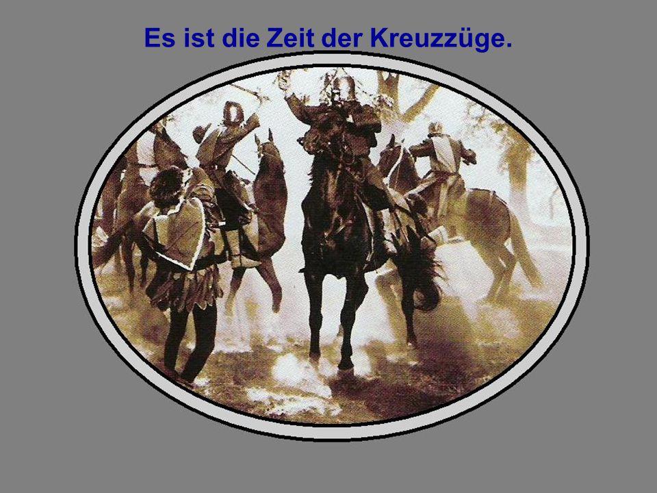 1100_112 Es ist die Zeit der Kreuzzüge.