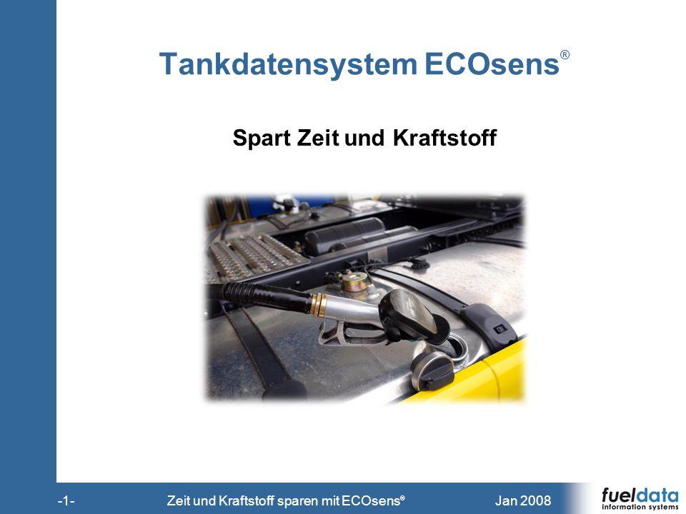 Jan 2008-1-Zeit und Kraftstoff sparen mit ECOsens ® Tankdatensystem ECOsens ® Spart Zeit und Kraftstoff