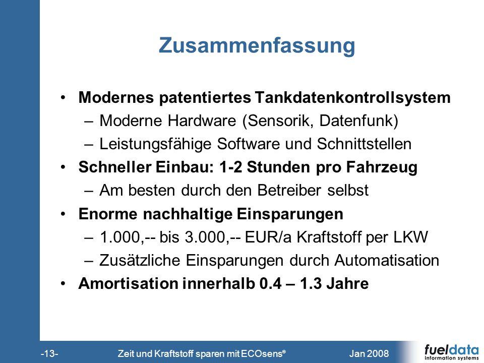 Jan 2008-13-Zeit und Kraftstoff sparen mit ECOsens ® Zusammenfassung Modernes patentiertes Tankdatenkontrollsystem –Moderne Hardware (Sensorik, Datenf