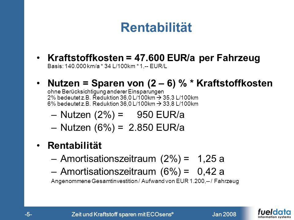 Jan 2008-5-Zeit und Kraftstoff sparen mit ECOsens ® Rentabilität Kraftstoffkosten = 47.600 EUR/a per Fahrzeug Basis: 140.000 km/a * 34 L/100km * 1,--