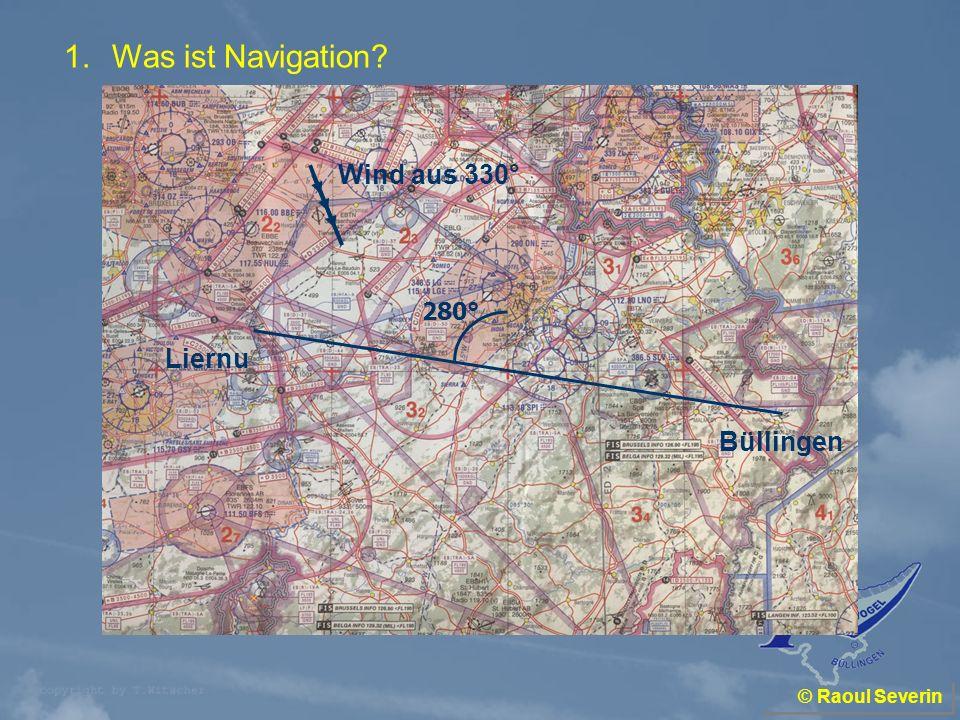 © Raoul Severin Was ist Navigation.Navigation ist das Beantworten folgender Fragen: Wo bin ich.