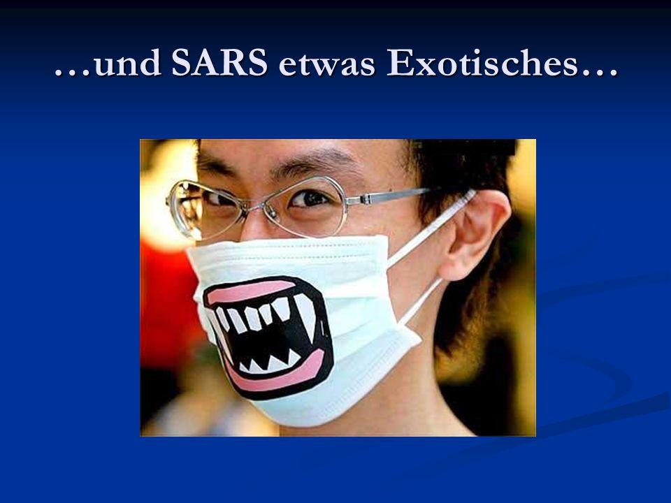 …und SARS etwas Exotisches…
