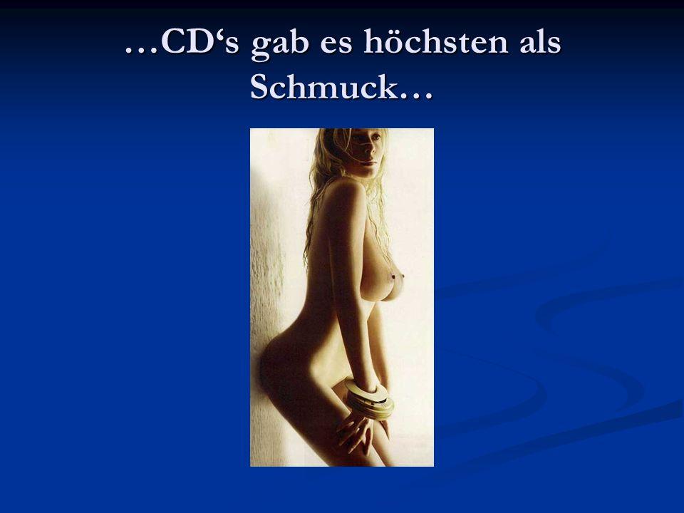 …CDs gab es höchsten als Schmuck…