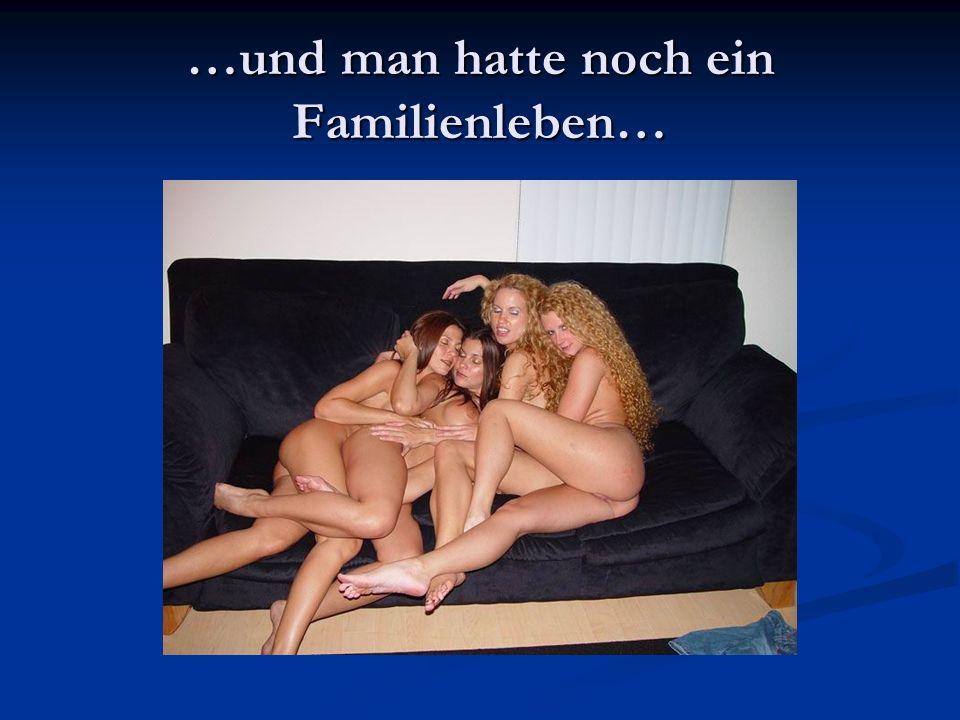 …und man hatte noch ein Familienleben…