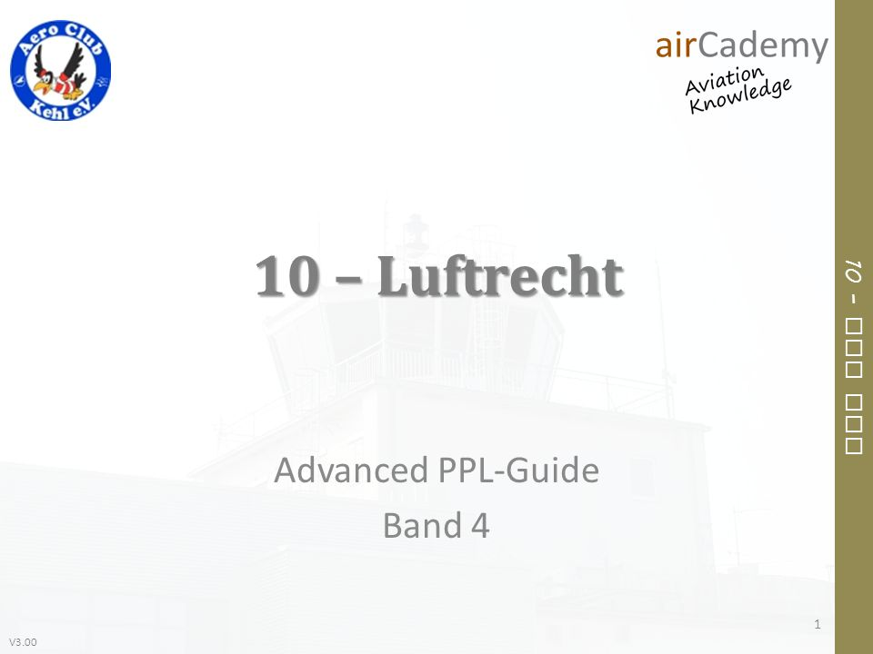 V3.00 10 – Air Law 1 – Gesetzliche Grundlagen Advanced PPL-Guide Band 4 2