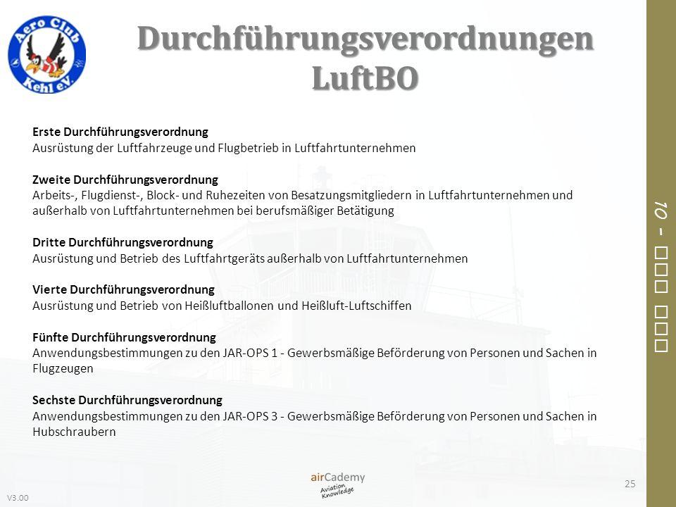 V3.00 10 – Air Law Durchführungsverordnungen LuftBO 25 Erste Durchführungsverordnung Ausrüstung der Luftfahrzeuge und Flugbetrieb in Luftfahrtunterneh