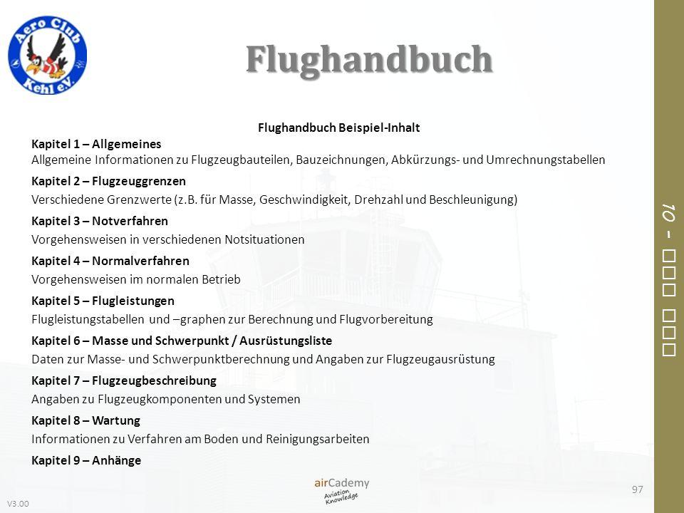 V3.00 10 – Air Law Flughandbuch 97 Flughandbuch Beispiel-Inhalt Kapitel 1 – Allgemeines Allgemeine Informationen zu Flugzeugbauteilen, Bauzeichnungen,